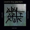 Marc Ribot's CERAMIC DOG - YOUR TURN